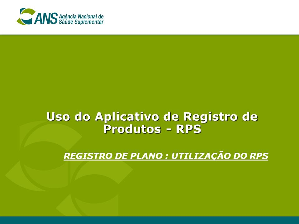 Uso do Aplicativo de Registro de Produtos - RPS REGISTRO DE PLANO : UTILIZAÇÃO DO RPS