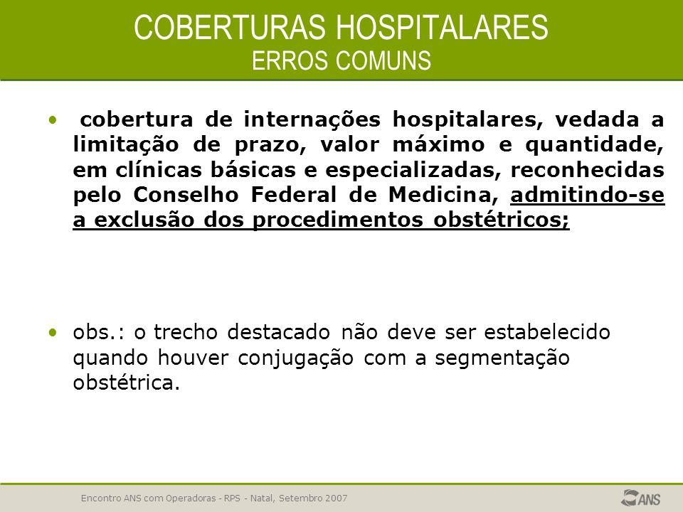Encontro ANS com Operadoras - RPS - Natal, Setembro 2007 COBERTURA PLANOS AMBULATORIAIS ERROS COMUNS NÃO GARANTIR PROCEDIMENTOS ESPECIAIS a) hemodiáli