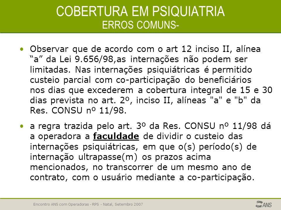 Encontro ANS com Operadoras - RPS - Natal, Setembro 2007 COBERTURA EM PSIQUIATRIA.Garantir o custeio integral de, pelo menos, 30 (trinta) dias de inte