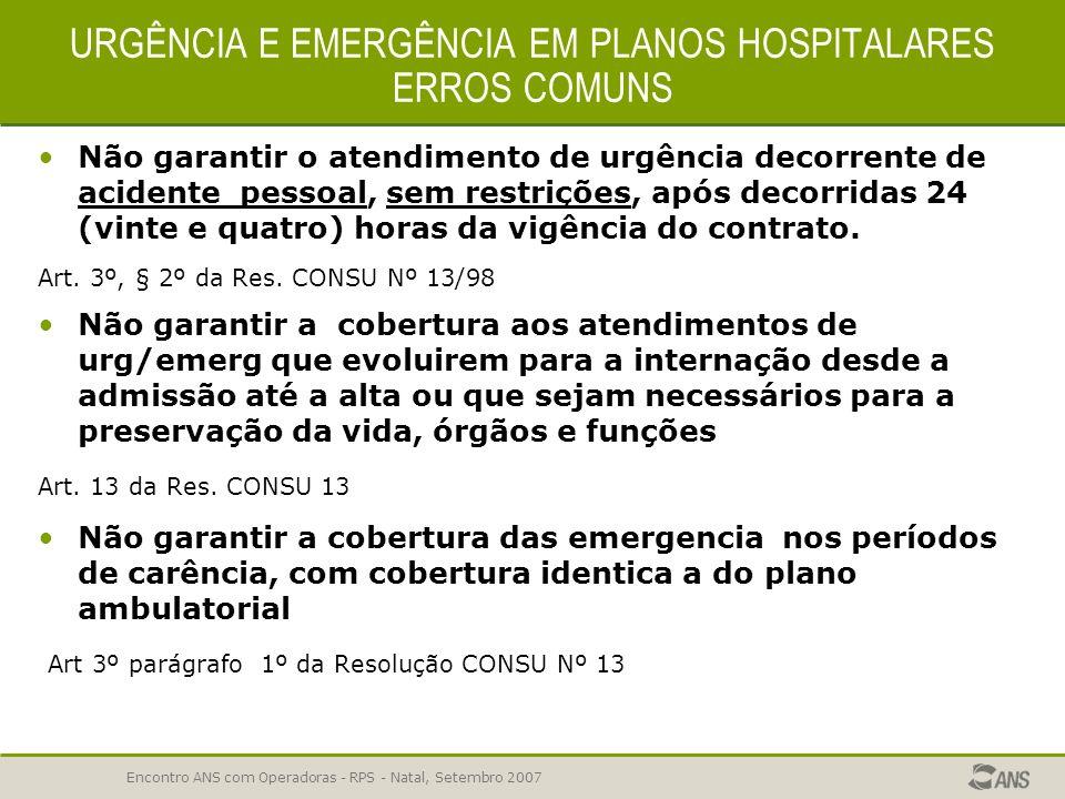 Encontro ANS com Operadoras - RPS - Natal, Setembro 2007 URGENCIA E EMERGENCIA- 62,26% reprovações- ERROS COMUNS O plano ou seguro referência deverá g