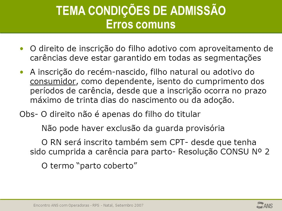 Encontro ANS com Operadoras - RPS - Natal, Setembro 2007 TEMA CONDIÇÕES DE ADMISSÃO - 41,88% reprovados Anexo I- IN DIPRO Nº 11 Definição das condiçõe