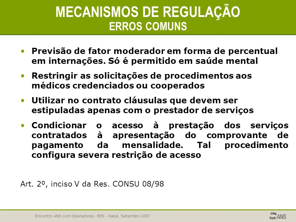 Encontro ANS com Operadoras - RPS - Natal, Setembro 2007 LIMITES DE CO-PARTICIPAÇÃO E FRANQUIA A operadora deverá prever apenas um campo para preenchi