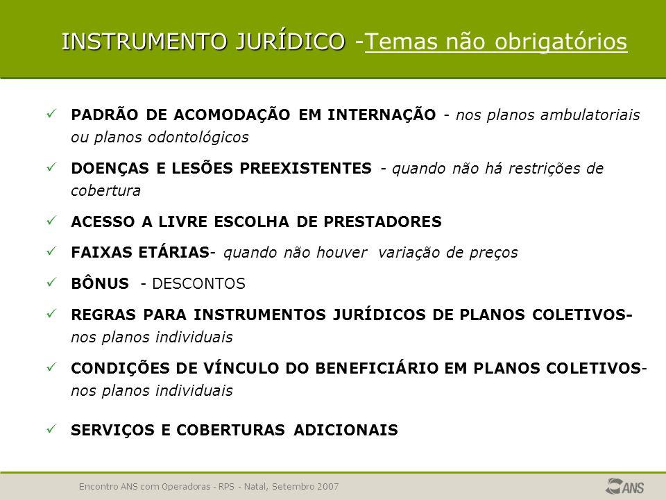 Encontro ANS com Operadoras - RPS - Natal, Setembro 2007 INSTRUMENTO JURÍDICO BÔNUS - DESCONTOS REGRAS PARA INSTRUMENTOS JURÍDICOS DE PLANOS COLETIVOS