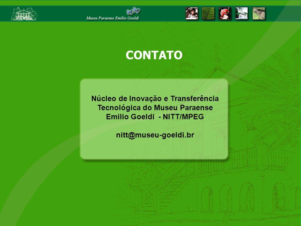 Núcleo de Inovação e Transferência Tecnológica do Museu Paraense Emilio Goeldi - NITT/MPEG nitt@museu-goeldi.br CONTATO