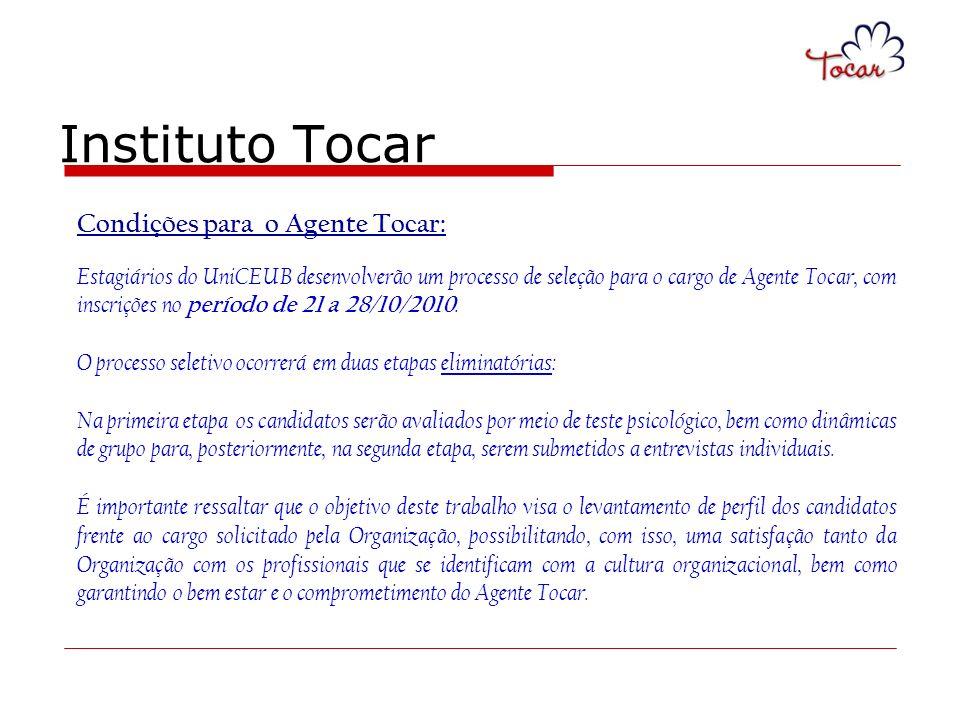 Instituto Tocar Condições para o Agente Tocar: Estagiários do UniCEUB desenvolverão um processo de seleção para o cargo de Agente Tocar, com inscriçõe