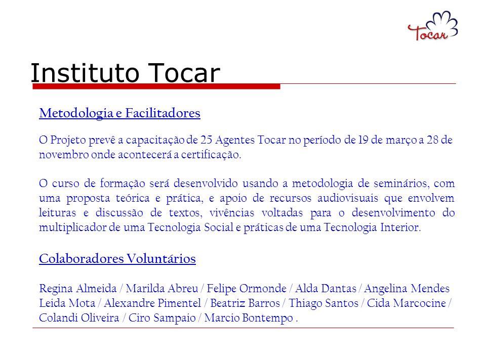 Instituto Tocar Metodologia e Facilitadores O Projeto prevê a capacitação de 25 Agentes Tocar no período de 19 de março a 28 de novembro onde acontece