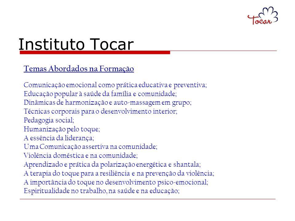 Instituto Tocar Temas Abordados na Formação Comunicação emocional como prática educativa e preventiva; Educação popular à saúde da família e comunidad