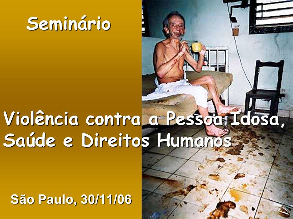 Seminário Violência contra a Pessoa Idosa, Saúde e Direitos Humanos Seminário Violência contra a Pessoa Idosa, Saúde e Direitos Humanos São Paulo, 30/