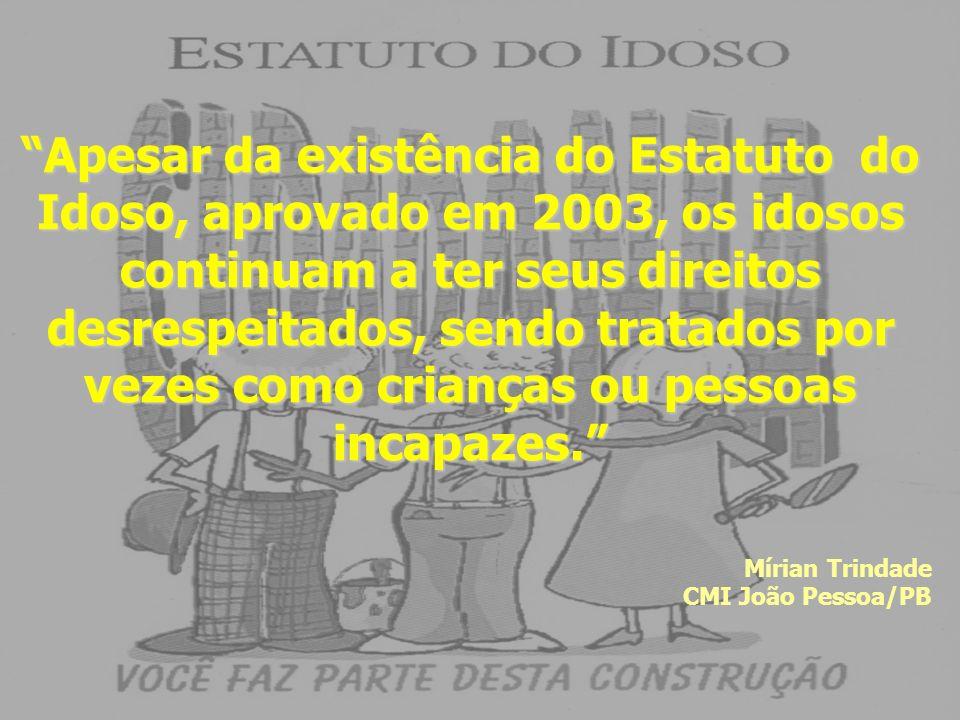 Apesar da existência do Estatuto do Idoso, aprovado em 2003, os idosos continuam a ter seus direitos desrespeitados, sendo tratados por vezes como cri