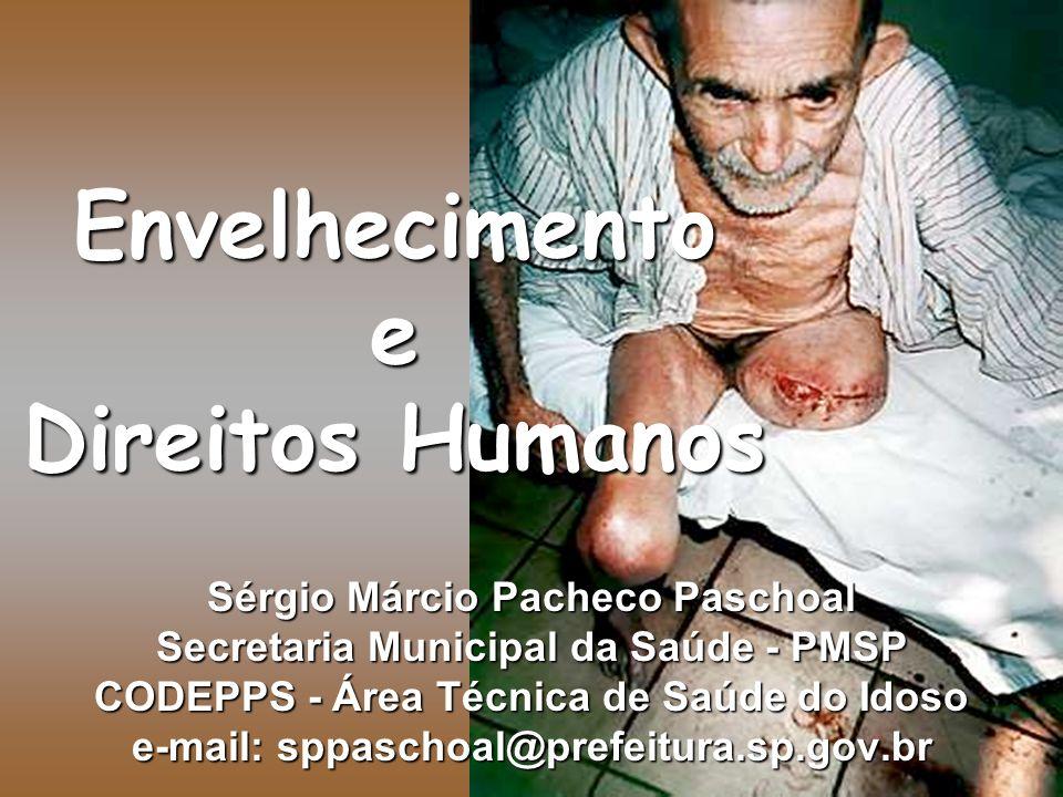 Envelhecimento e Direitos Humanos Sérgio Márcio Pacheco Paschoal Secretaria Municipal da Saúde - PMSP CODEPPS - Área Técnica de Saúde do Idoso e-mail:
