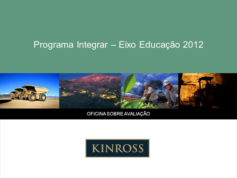 Programa Integrar – Eixo Educação 2012 OFICINA SOBRE AVALIAÇÃO