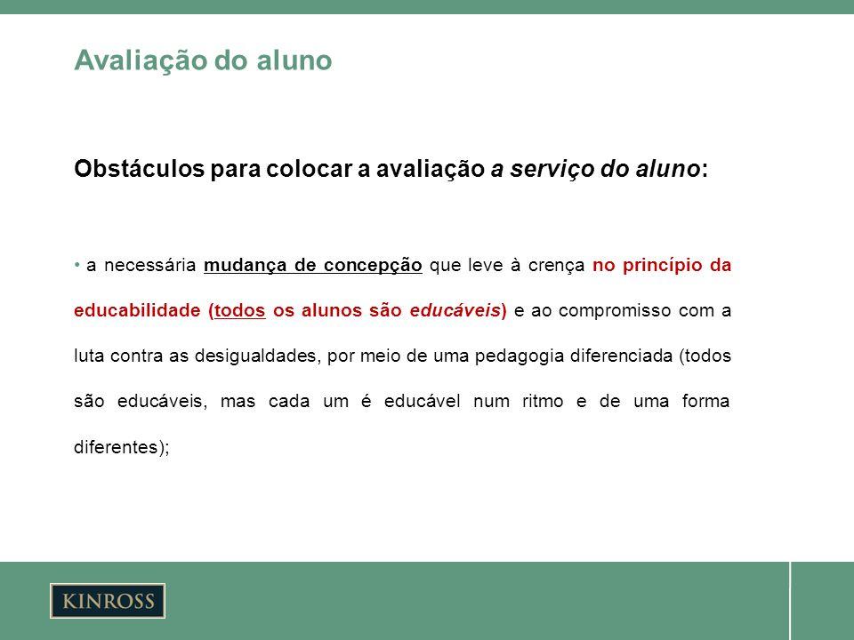 Obstáculos para colocar a avaliação a serviço do aluno: a necessária mudança de concepção que leve à crença no princípio da educabilidade (todos os al