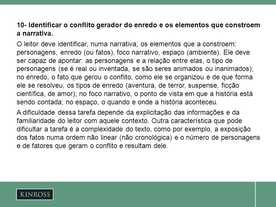 10- Identificar o conflito gerador do enredo e os elementos que constroem a narrativa. O leitor deve identificar, numa narrativa, os elementos que a c