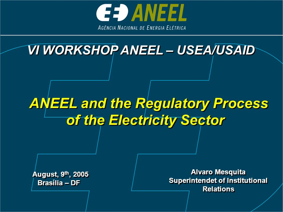 Sumary I.Institutional roles of the Power Sector II.Regulatory Process III.Performance, attributes and description of ANEEL IV.Regulators challenges I.Institutional roles of the Power Sector II.Regulatory Process III.Performance, attributes and description of ANEEL IV.Regulators challenges