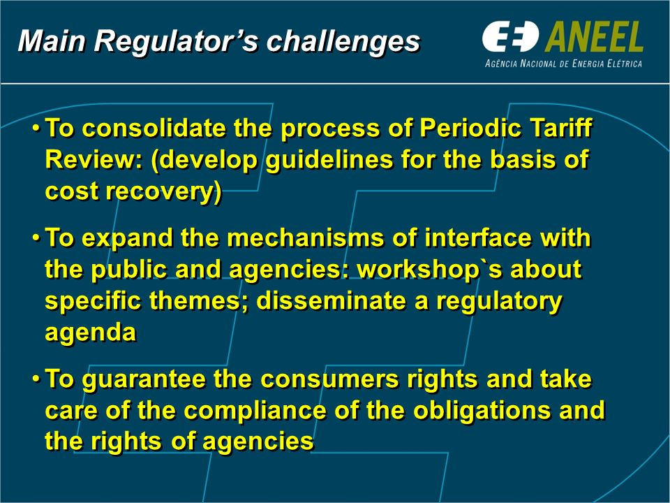 To consolidate the process of Periodic Tariff Review: (develop guidelines for the basis of cost recovery) To expand the mechanisms of interface with t