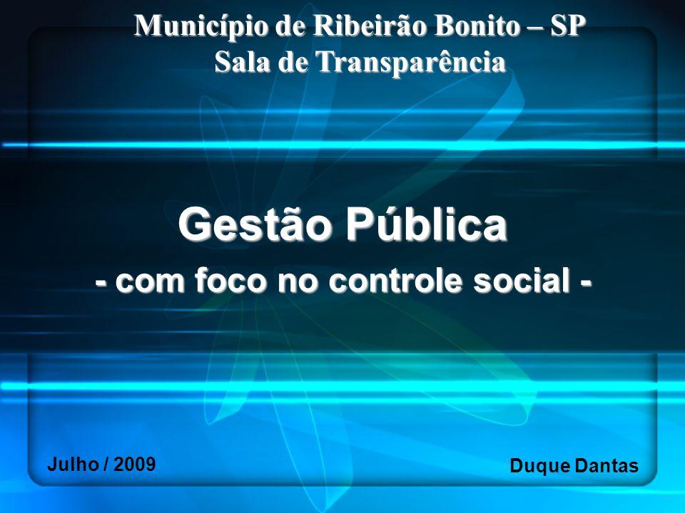 Gestão Pública - com foco no controle social - Município de Ribeirão Bonito – SP Sala de Transparência Duque Dantas Julho / 2009