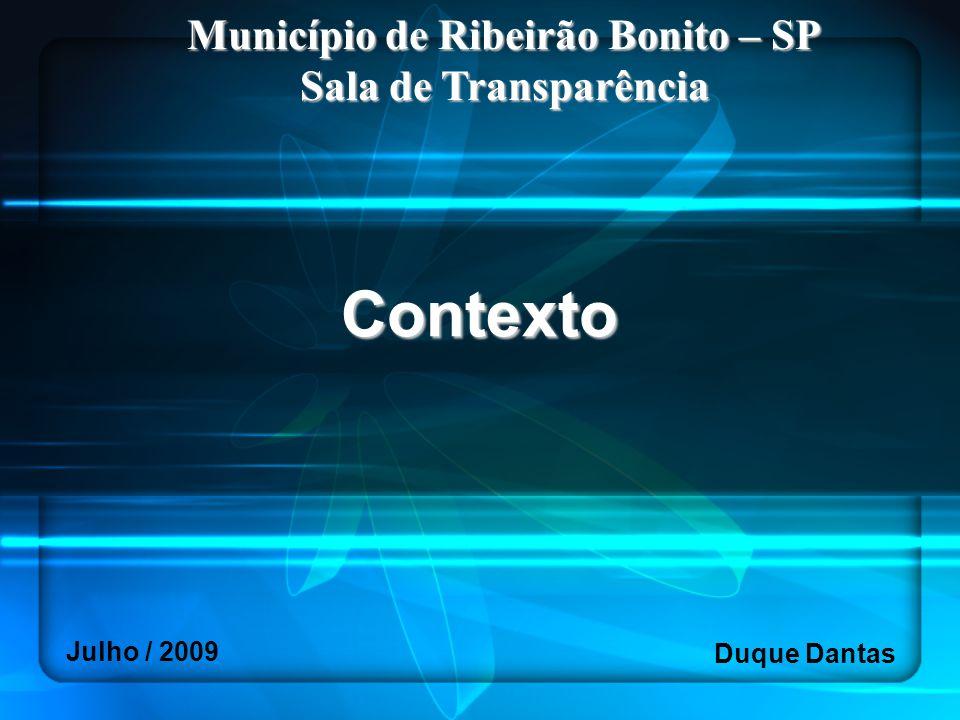Contexto Município de Ribeirão Bonito – SP Sala de Transparência Duque Dantas Julho / 2009