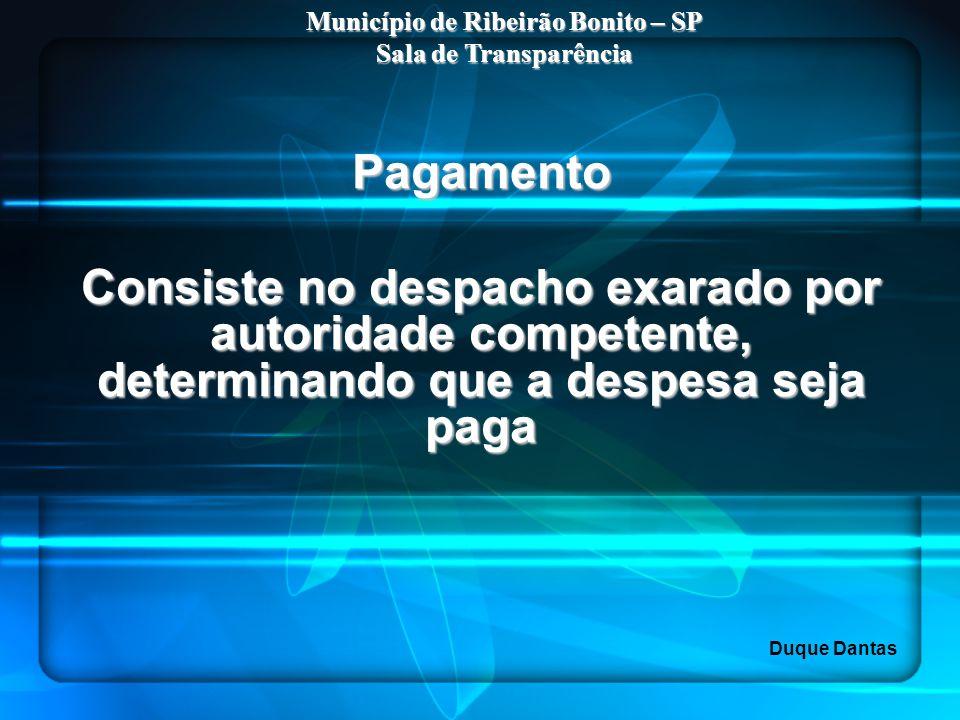 Pagamento Consiste no despacho exarado por autoridade competente, determinando que a despesa seja paga Município de Ribeirão Bonito – SP Sala de Trans