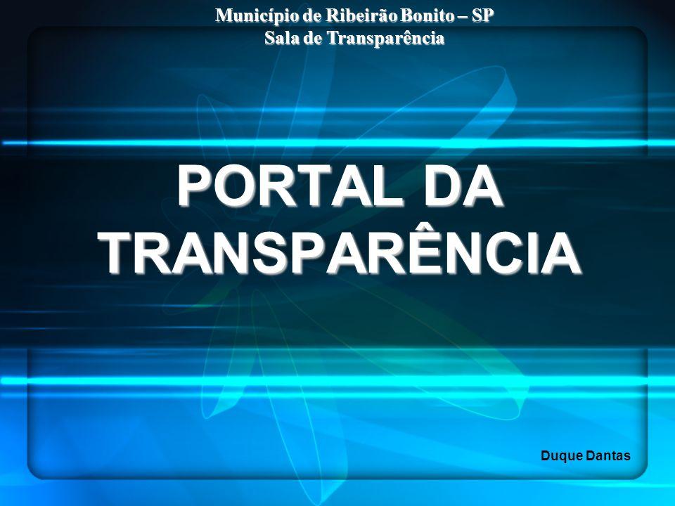 PORTAL DA TRANSPARÊNCIA Município de Ribeirão Bonito – SP Sala de Transparência Duque Dantas