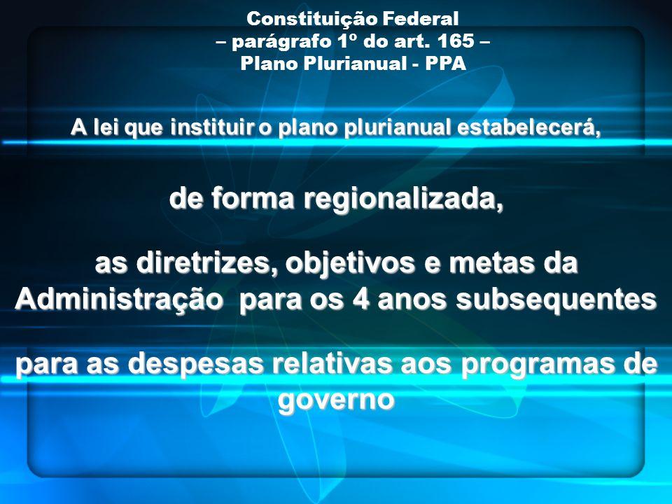 A lei que instituir o plano plurianual estabelecerá, de forma regionalizada, as diretrizes, objetivos e metas da Administração para os 4 anos subseque