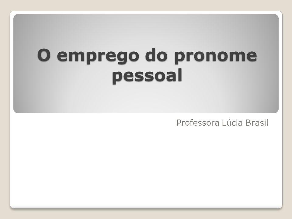 O emprego do pronome pessoal Professora Lúcia Brasil