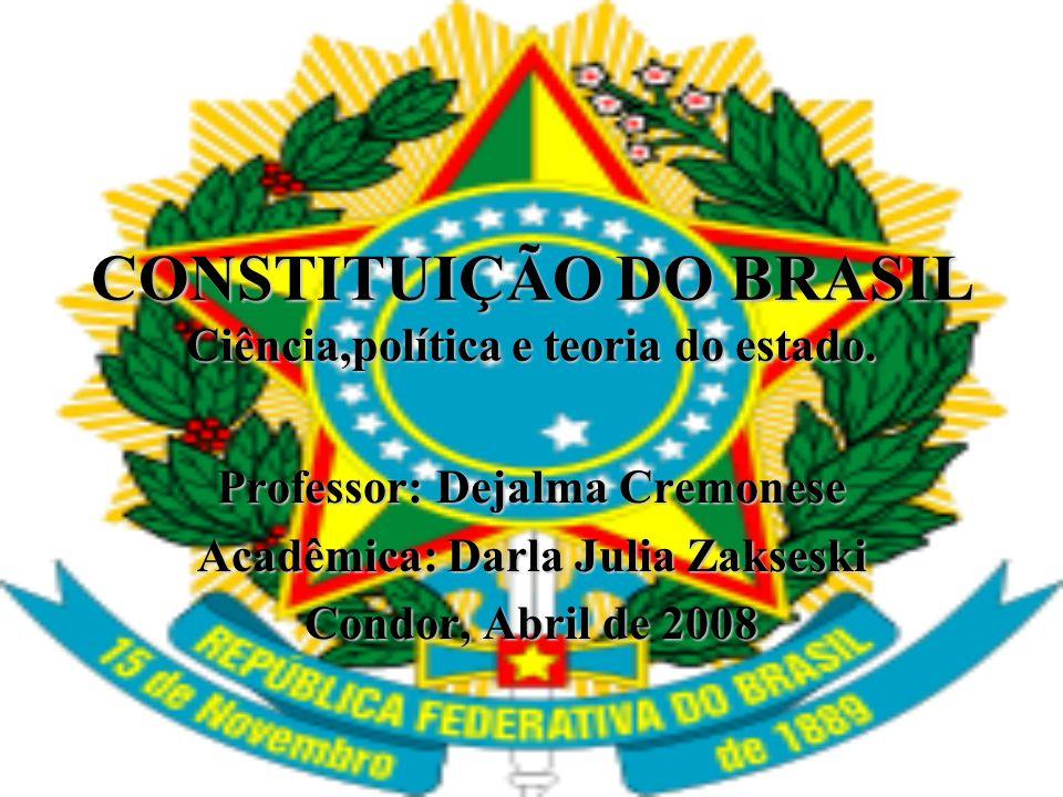 CONSTITUIÇÃO DO BRASIL Ciência,política e teoria do estado.