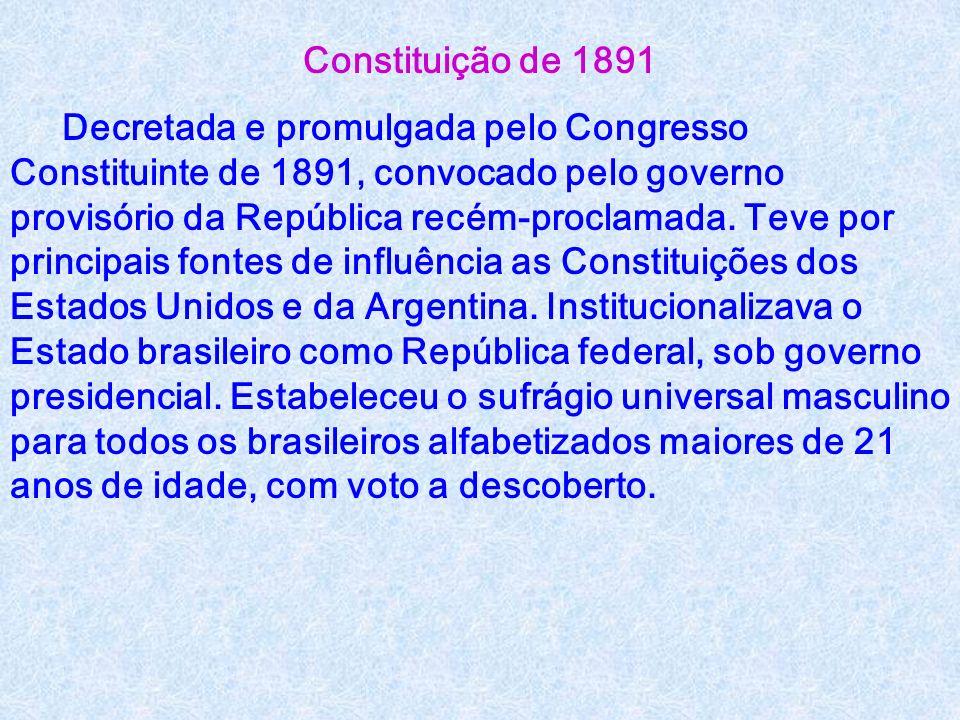 Constituição de 1891 Decretada e promulgada pelo Congresso Constituinte de 1891, convocado pelo governo provisório da República recém-proclamada.