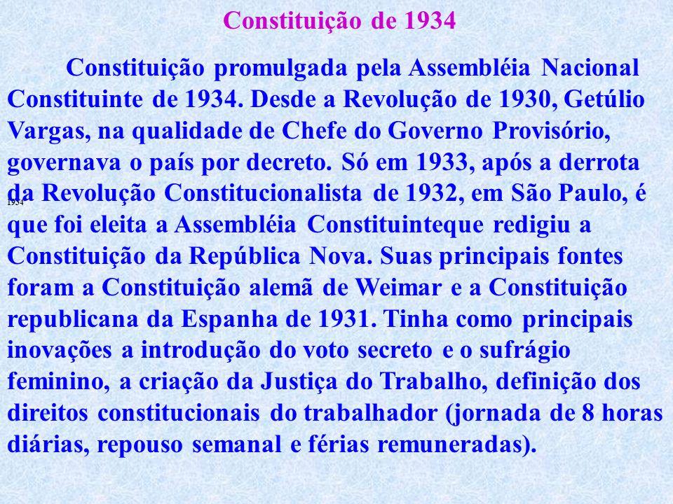 1934 Constituição de 1934 Constituição promulgada pela Assembléia Nacional Constituinte de 1934.