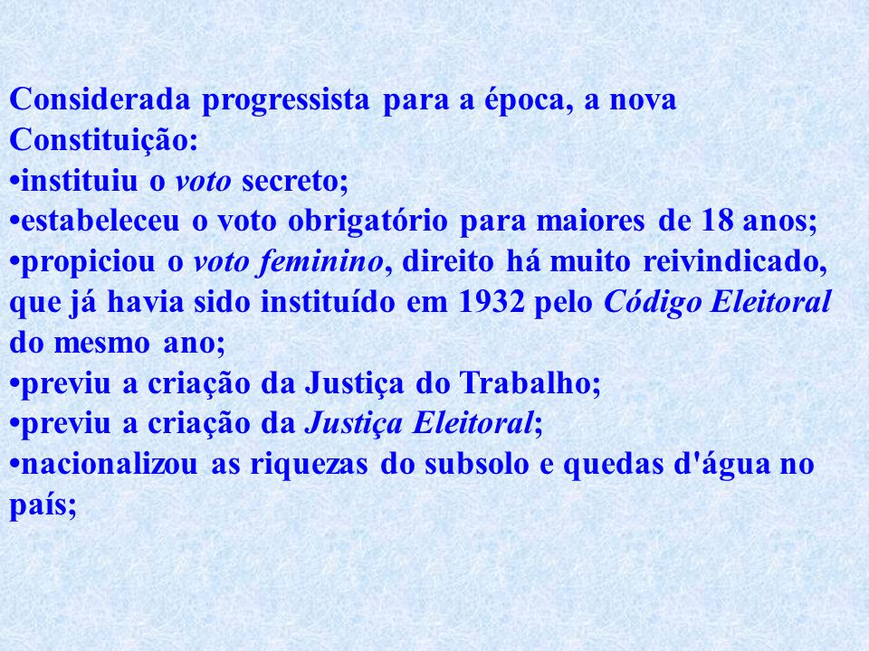 1934 Constituição de 1934 Constituição promulgada pela Assembléia Nacional Constituinte de 1934. Desde a Revolução de 1930, Getúlio Vargas, na qualida
