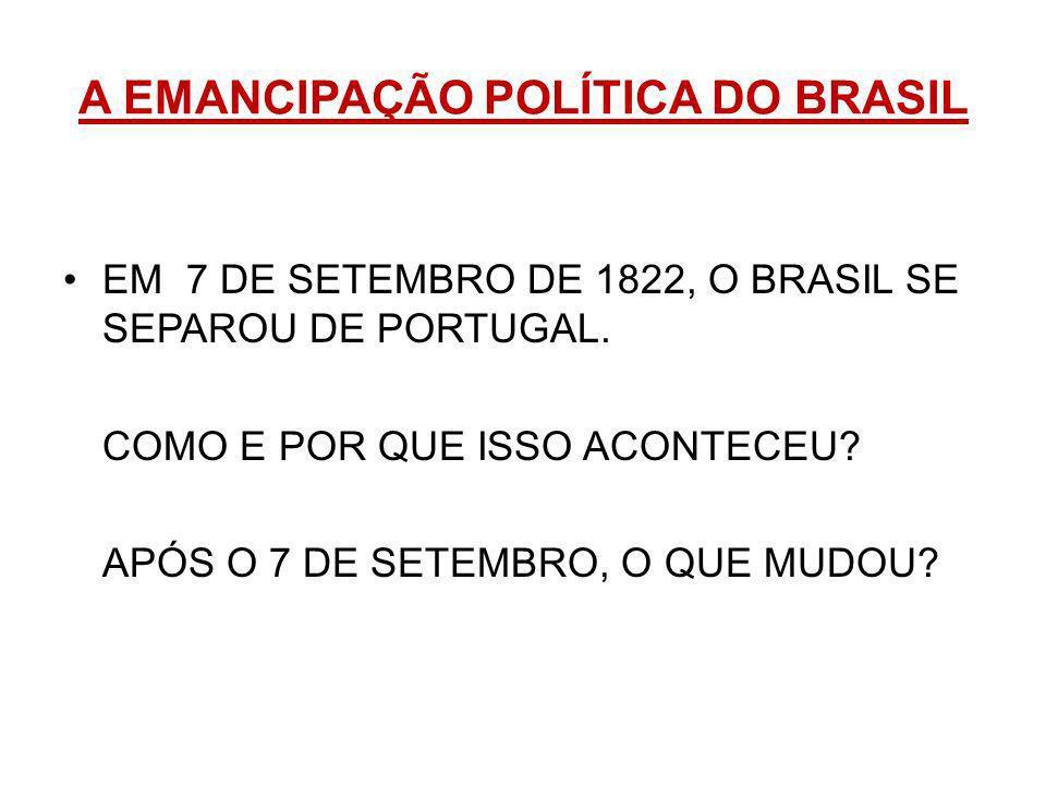 A EMANCIPAÇÃO POLÍTICA DO BRASIL EM 7 DE SETEMBRO DE 1822, O BRASIL SE SEPAROU DE PORTUGAL.