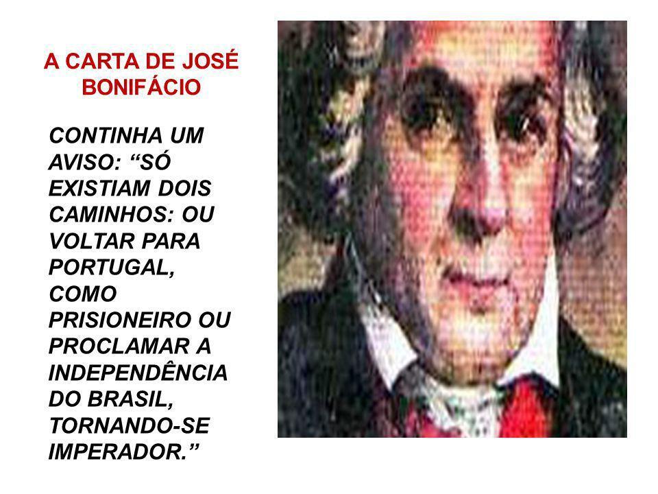 A CARTA DAS CORTES DE LISBOA ANULAVA OS ATOS DE D. PEDRO NO BRASIL E EXIGIA SEU REGRESSO IMEDIATO A PORTUGAL.