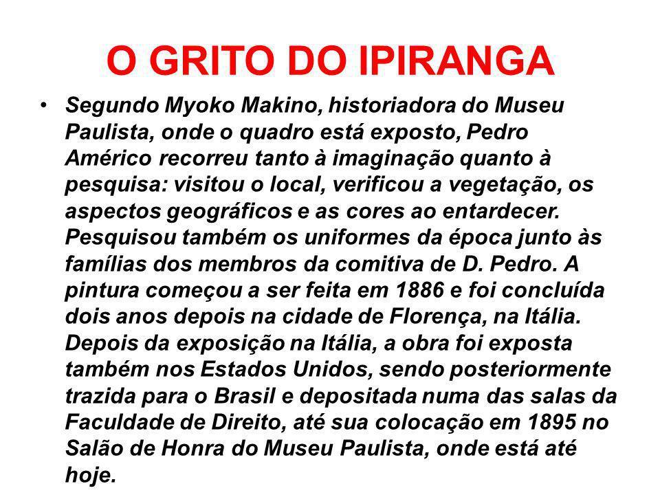O GRITO DO IPIRANGA Em vez de mulas, usadas na época para viagens longas, Pedro Américo pintou cavalos imponentes, no lugar de roupas amarrotadas, uni