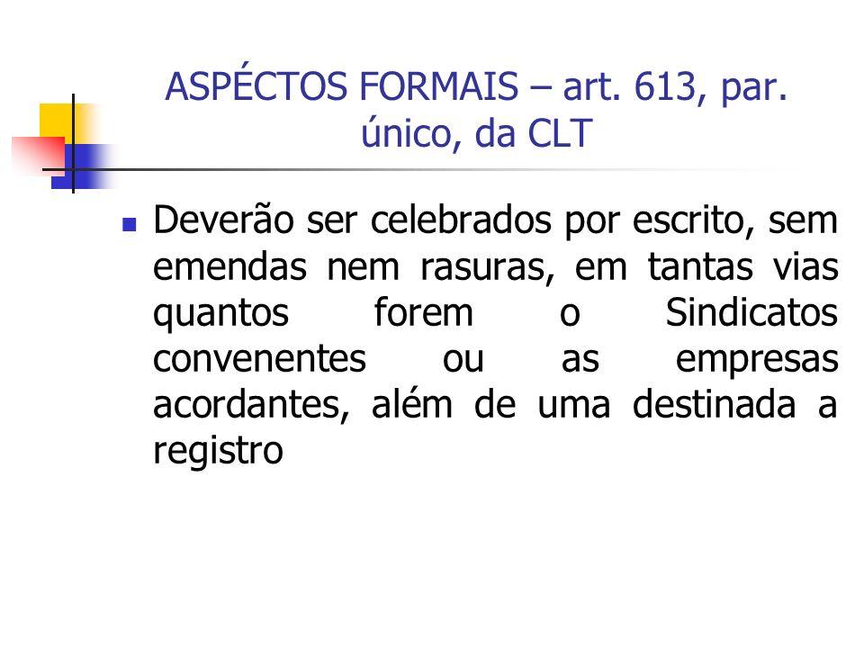 ASPÉCTOS FORMAIS – art. 613, par. único, da CLT Deverão ser celebrados por escrito, sem emendas nem rasuras, em tantas vias quantos forem o Sindicatos