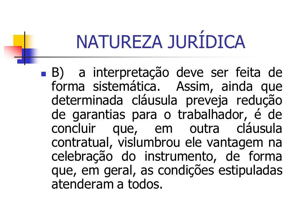 NATUREZA JURÍDICA B) a interpretação deve ser feita de forma sistemática. Assim, ainda que determinada cláusula preveja redução de garantias para o tr
