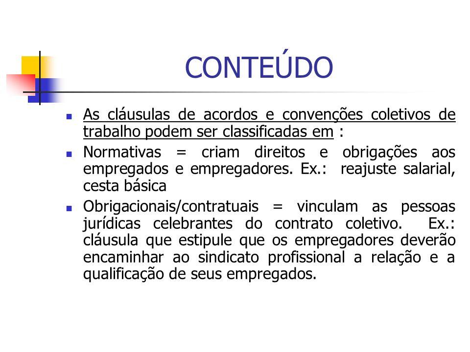 CONTEÚDO As cláusulas de acordos e convenções coletivos de trabalho podem ser classificadas em : Normativas = criam direitos e obrigações aos empregad