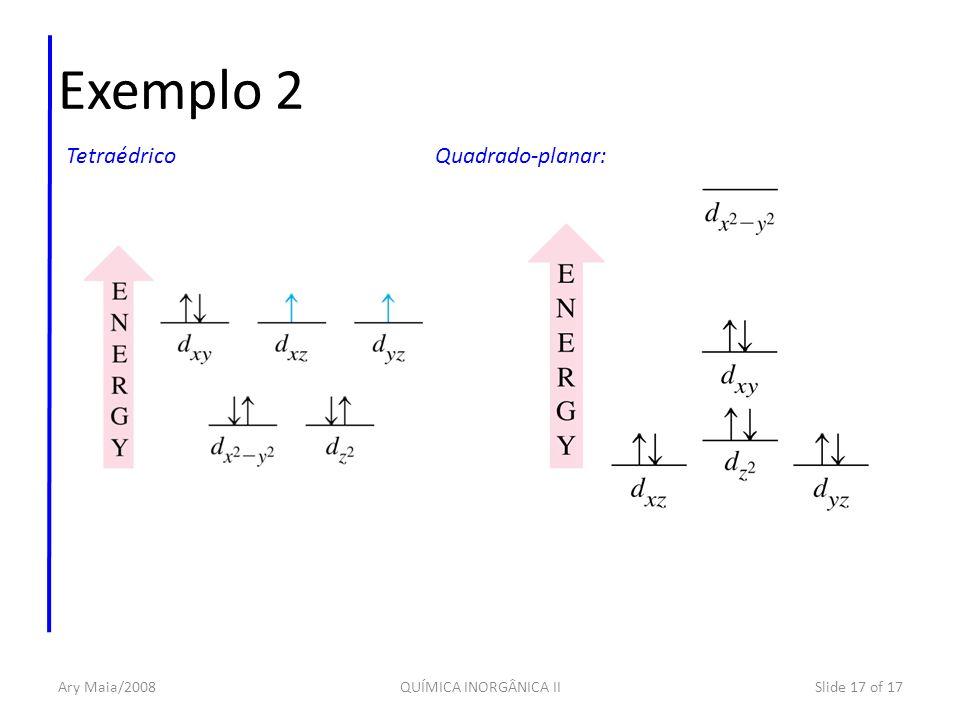 Ary Maia/2008QUÍMICA INORGÂNICA IISlide 17 of 17 Exemplo 2 TetraédricoQuadrado-planar: