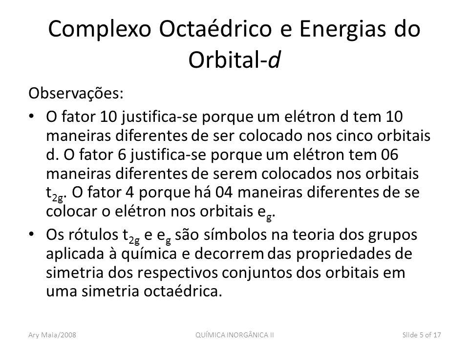 Complexo Octaédrico e Energias do Orbital-d Observações: O fator 10 justifica-se porque um elétron d tem 10 maneiras diferentes de ser colocado nos ci