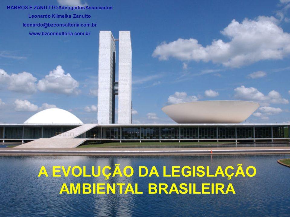 A EVOLUÇÃO DA LEGISLAÇÃO AMBIENTAL BRASILEIRA BARROS E ZANUTTO Advogados Associados Leonardo Klimeika Zanutto leonardo@bzconsultoria.com.br www.bzcons