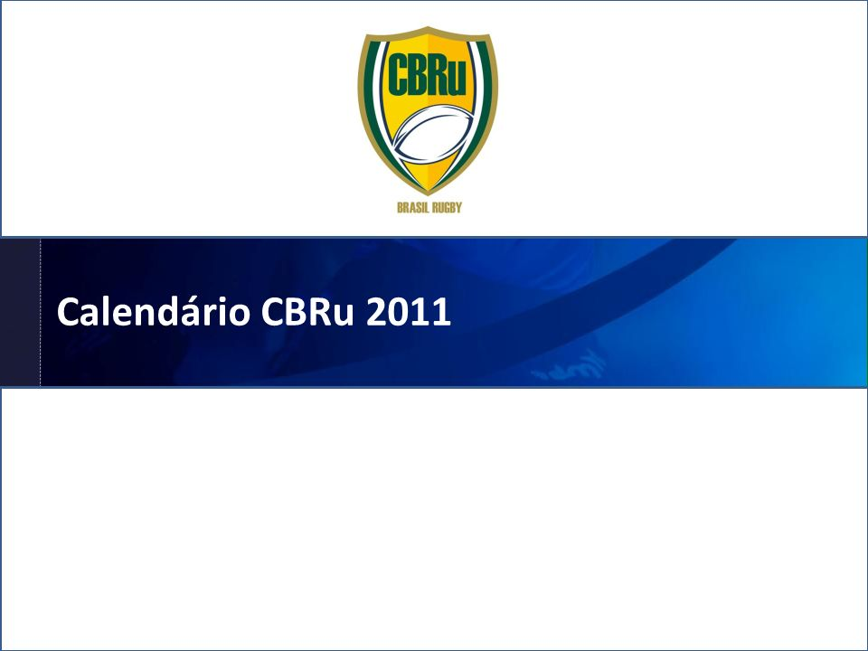 Confederação Brasileira de Rugby Confederação Brasileira de Rugby Preparada para Calendário CBRu 2011