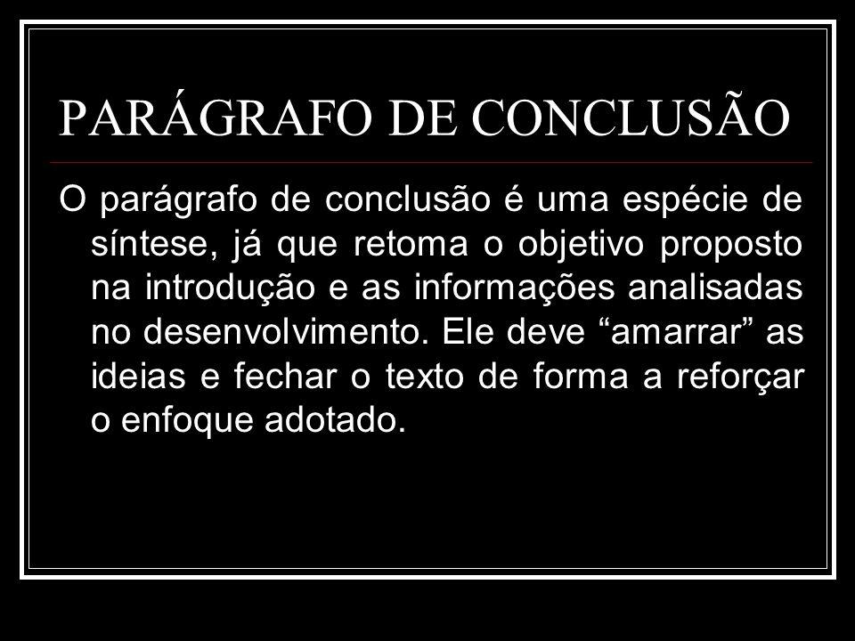 PARÁGRAFO DE CONCLUSÃO O parágrafo de conclusão é uma espécie de síntese, já que retoma o objetivo proposto na introdução e as informações analisadas
