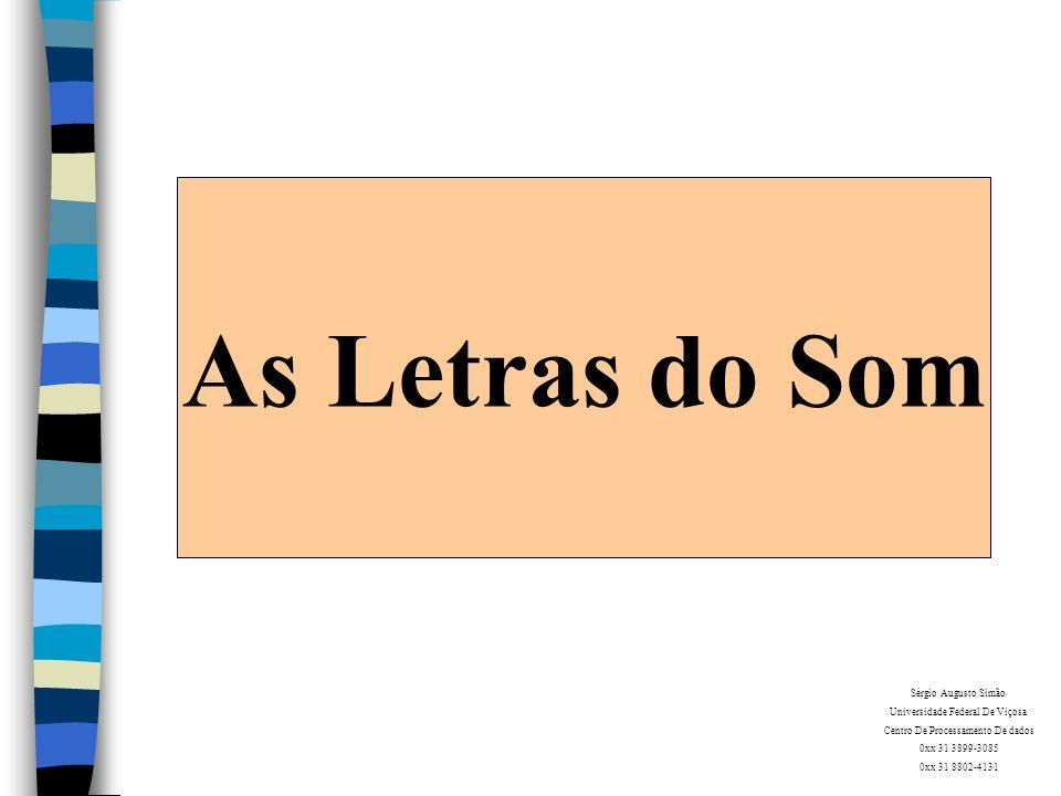 As Letras do Som Sérgio Augusto Simão Universidade Federal De Viçosa Centro De Processamento De dados 0xx 31 3899-3085 0xx 31 8802-4131