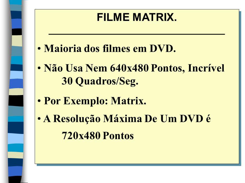 FILME MATRIX. _________________________________ Maioria dos filmes em DVD.