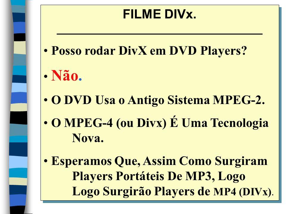 FILME DIVx. _________________________________ Posso rodar DivX em DVD Players.