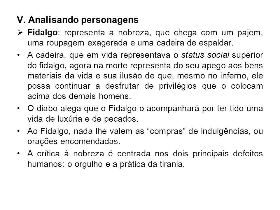V. Analisando personagens Fidalgo: representa a nobreza, que chega com um pajem, uma roupagem exagerada e uma cadeira de espaldar. A cadeira, que em v