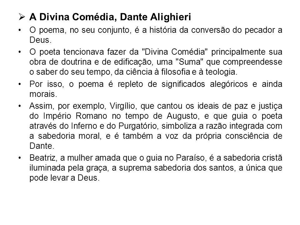A Divina Comédia, Dante Alighieri O poema, no seu conjunto, é a história da conversão do pecador a Deus. O poeta tencionava fazer da