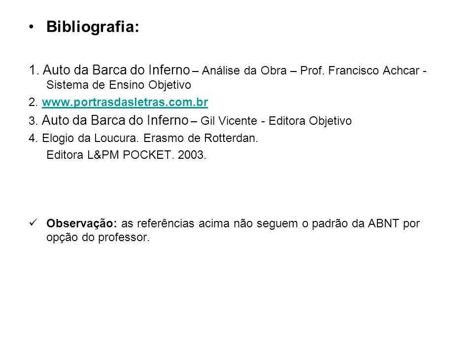 Bibliografia: 1. Auto da Barca do Inferno – Análise da Obra – Prof. Francisco Achcar - Sistema de Ensino Objetivo 2. www.portrasdasletras.com.brwww.po
