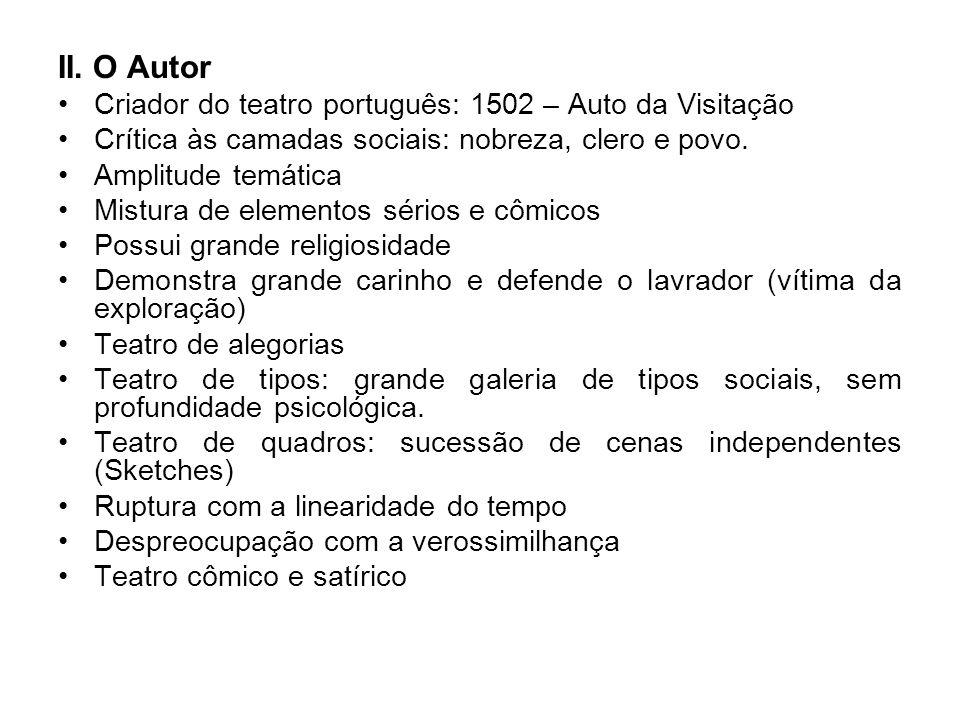 II. O Autor Criador do teatro português: 1502 – Auto da Visitação Crítica às camadas sociais: nobreza, clero e povo. Amplitude temática Mistura de ele