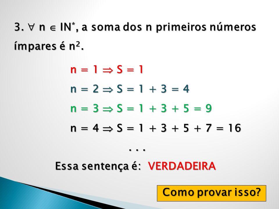 3. n IN *, a soma dos n primeiros números ímpares é n 2. n = 1 S = 1 n = 2 S = 1 + 3 = 4 n = 2 S = 1 + 3 = 4 n = 3 S = 1 + 3 + 5 = 9 n = 3 S = 1 + 3 +