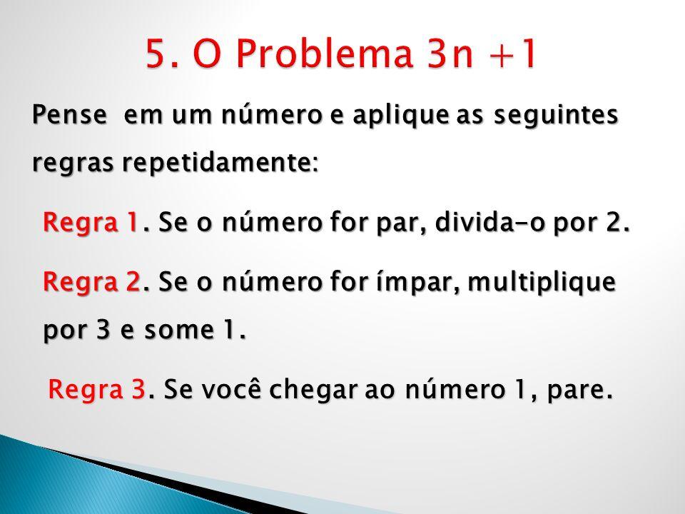 Pense em um número e aplique as seguintes regras repetidamente: Regra 1. Se o número for par, divida-o por 2. Regra 2. Se o número for ímpar, multipli