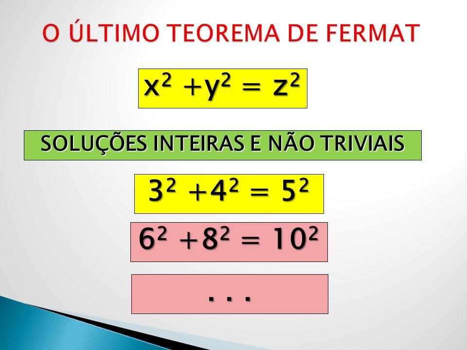 x 3 +y 3 = z 3 SOLUÇÕES INTEIRAS E NÃO TRIVIAIS ? ? ?